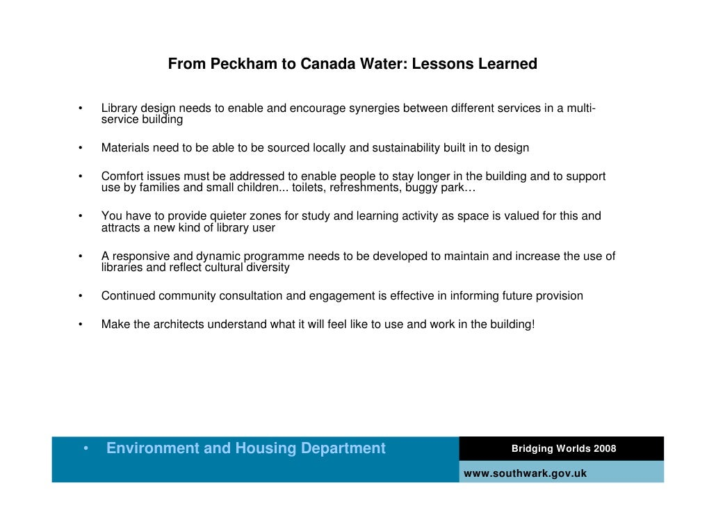 From Peckham to Canada Water: Lessons Learned  •       Library design needs to enable and encourage synergies between diff...