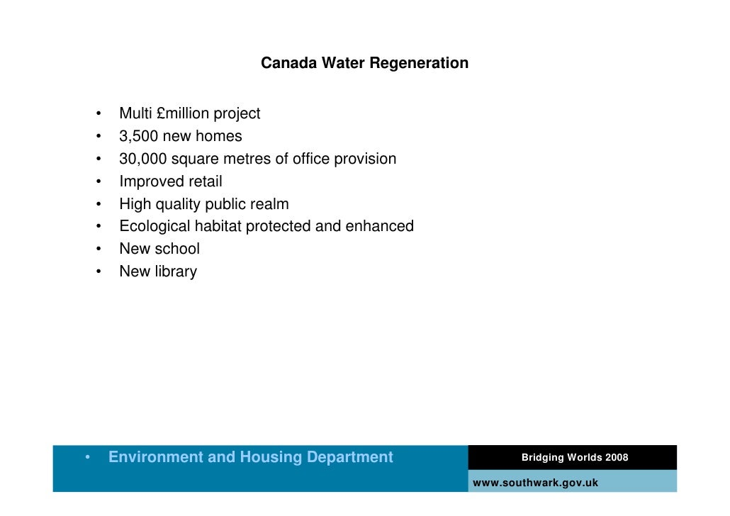 Canada Water Regeneration       •    Multi £million project     •    3,500 new homes     •    30,000 square metres of offi...