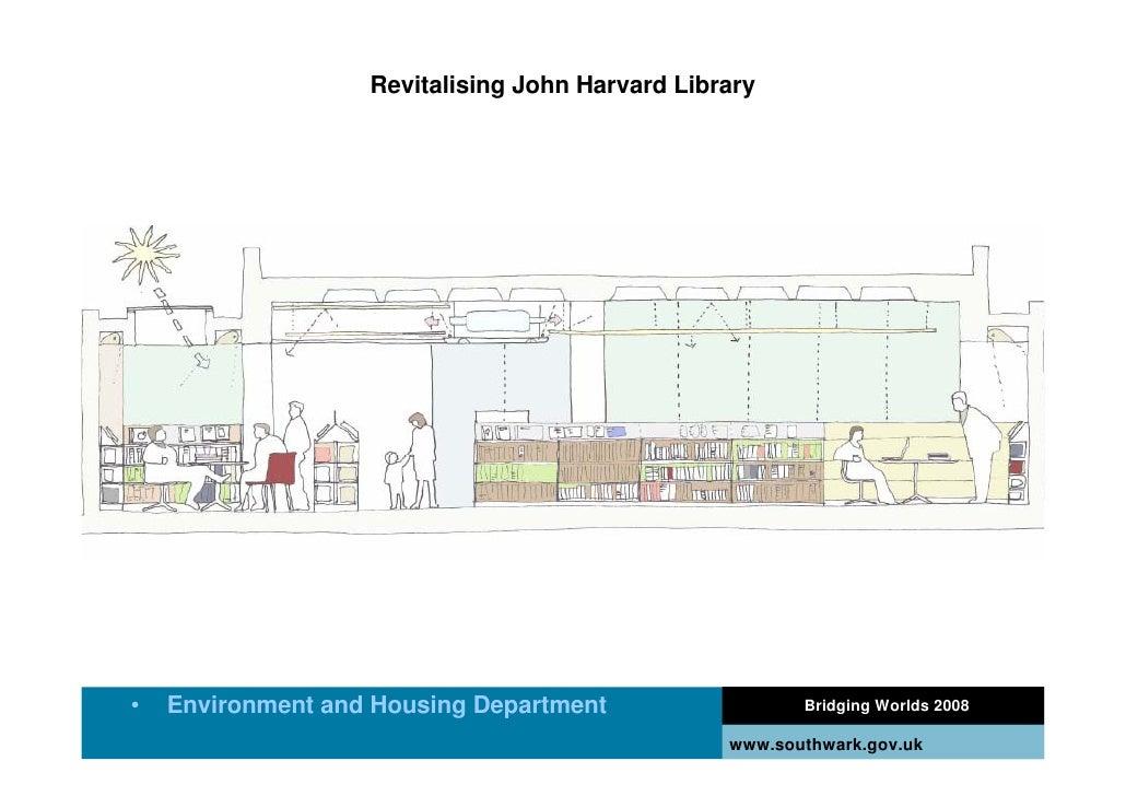 Revitalising John Harvard Library     •   Environment and Housing Department                  Bridging Worlds 2008        ...