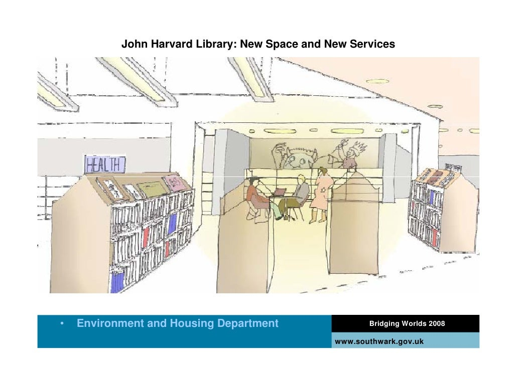 John Harvard Library: New Space and New Services     •   Environment and Housing Department                 Bridging World...
