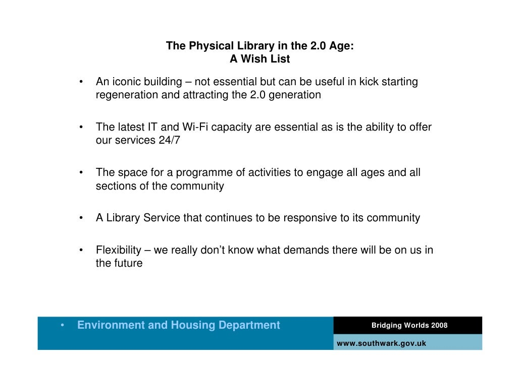 The Physical Library in the 2.0 Age:                                   A Wish List      •   An iconic building – not essen...
