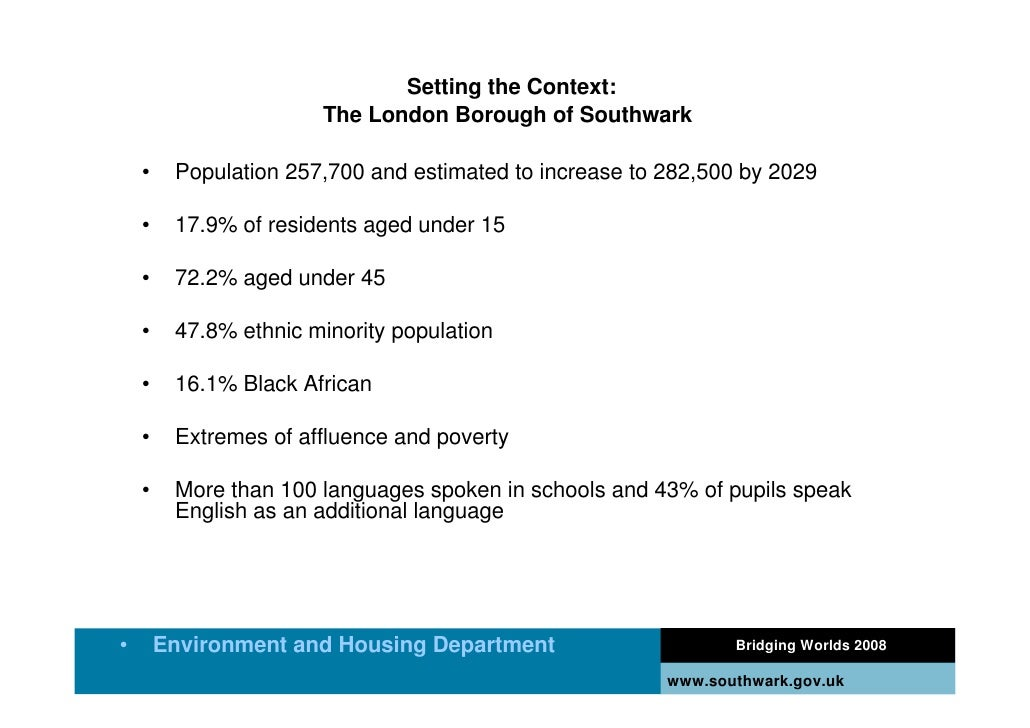 Setting the Context:                        The London Borough of Southwark      •    Population 257,700 and estimated to ...