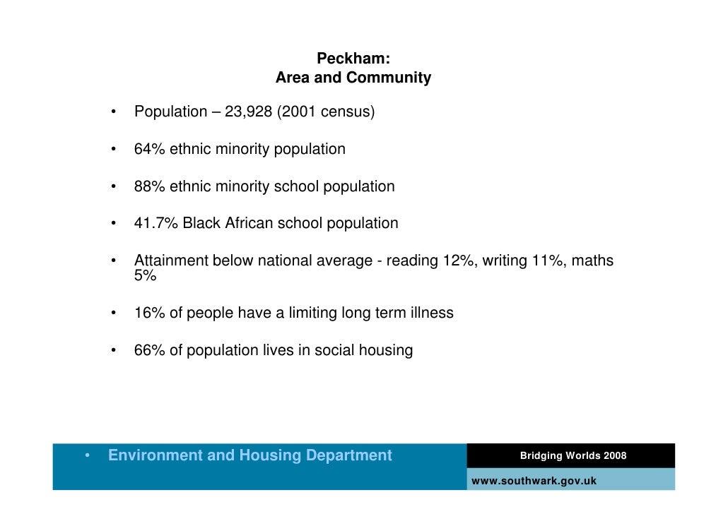 Peckham:                             Area and Community      •   Population – 23,928 (2001 census)      •   64% ethnic min...