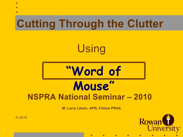 Cutting Through the Clutter   Using <ul><li>NSPRA National Seminar – 2010   </li></ul><ul><li>M. Larry Litwin, APR, Fellow...