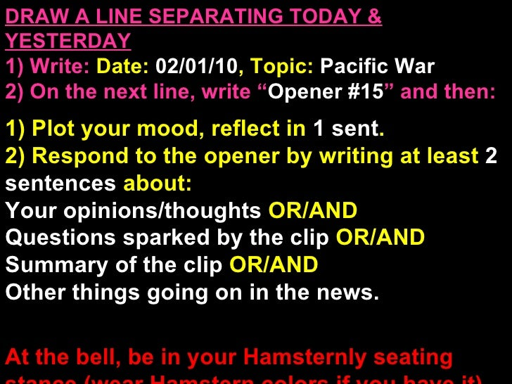 """DRAW A LINE SEPARATING TODAY & YESTERDAY 1) Write:   Date:  02/01/10 , Topic:  Pacific War 2) On the next line, write """" Op..."""