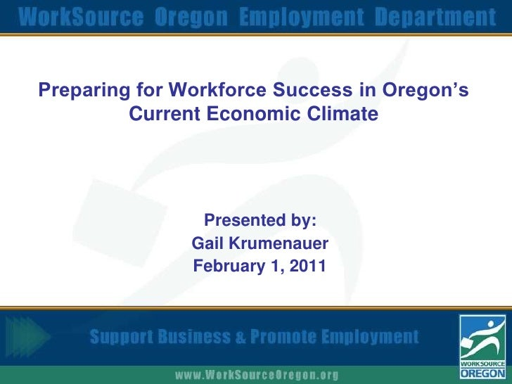 Preparing for Workforce Success in Oregon's Current Economic Climate<br />Presented by:<br />Gail Krumenauer<br />February...