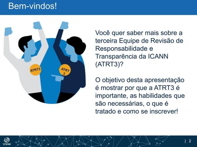 | 2 Bem-vindos! Você quer saber mais sobre a terceira Equipe de Revisão de Responsabilidade e Transparência da ICANN (ATRT...