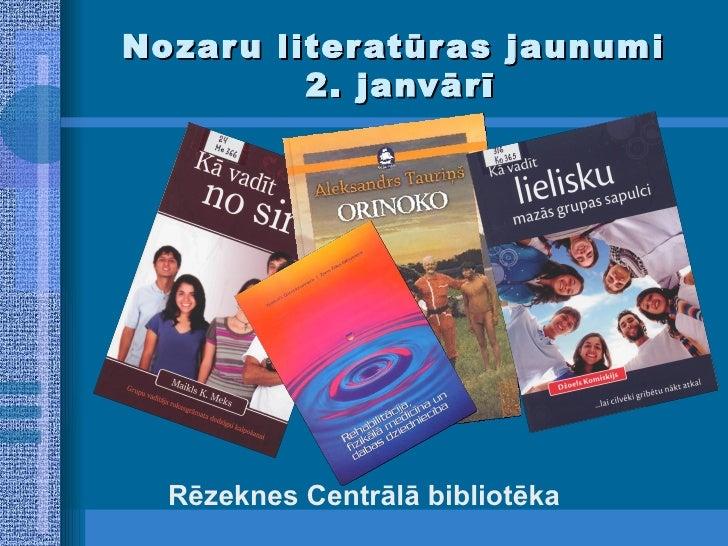Nozaru literatūras jaunumi  2. janvārī <ul><li>Rēzeknes Centrālā bibliotēka </li></ul>