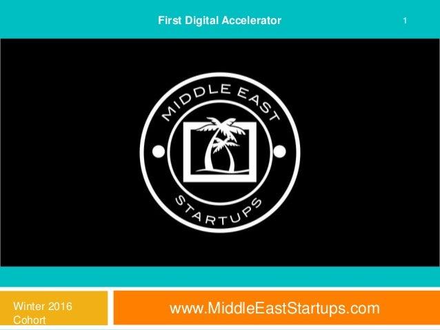 www.MiddleEastStartups.com 1First Digital Accelerator Winter 2016 Cohort