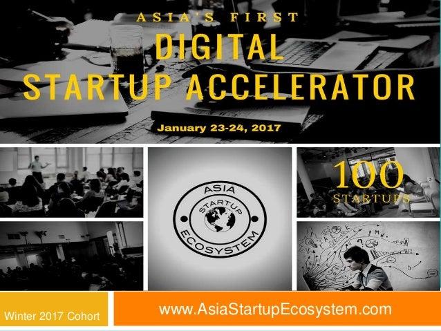 www.AsiaStartupEcosystem.com 1First Digital Startup Accelerator Winter 2017 Cohort