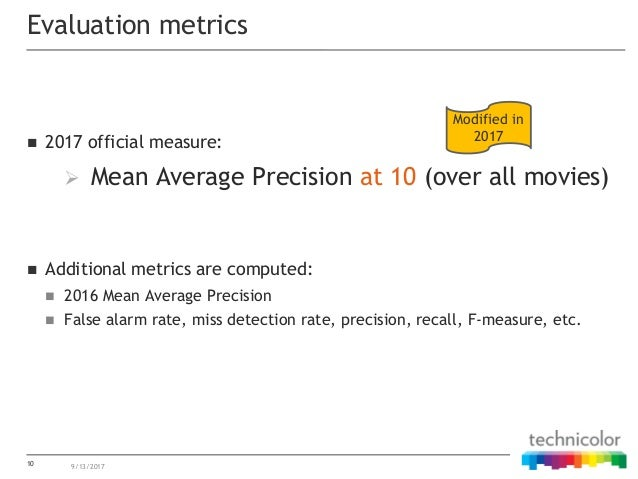  2017 official measure: ➢ Mean Average Precision at 10 (over all movies)  Additional metrics are computed:  2016 Mean A...