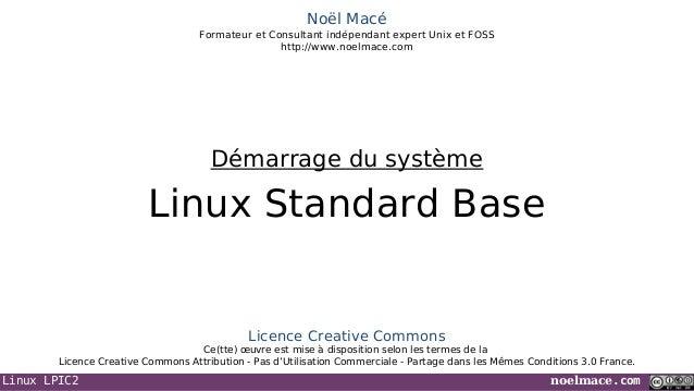 Linux LPIC2 noelmace.comNoël MacéFormateur et Consultant indépendant expert Unix et FOSShttp://www.noelmace.comLinux Stand...