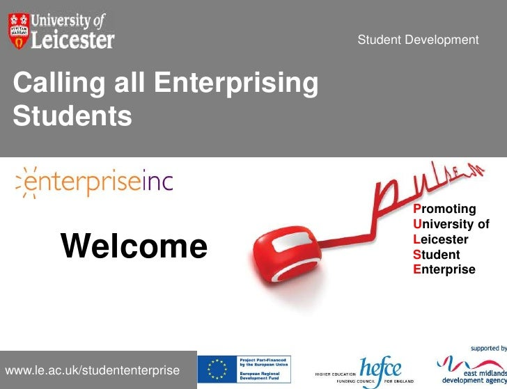Student Development<br />Calling all Enterprising Students<br />Promoting<br />University of<br />Leicester<br />Student<b...