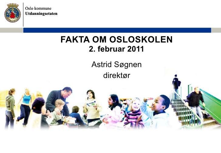 FAKTA OM OSLOSKOLEN 2. februar 2011 Astrid Søgnen direktør