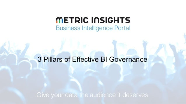 Business Intelligence Portal Give your data the audience it deserves 3 Pillars of Effective BI Governance