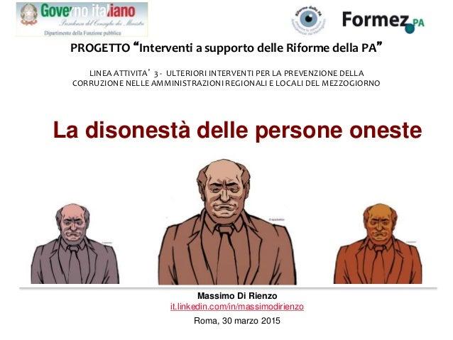 """La disonestà delle persone oneste Massimo Di Rienzo it.linkedin.com/in/massimodirienzo Roma, 30 marzo 2015 PROGETTO """"Inter..."""