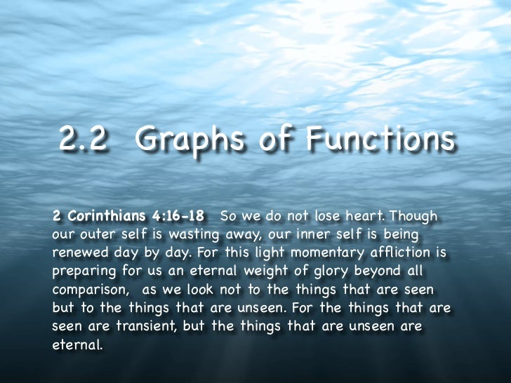 2.2 Graphs of Functions2 Corinthians 4:16-18  So we do not lose heart. Thoughour outer self is wasting away, our inner sel...