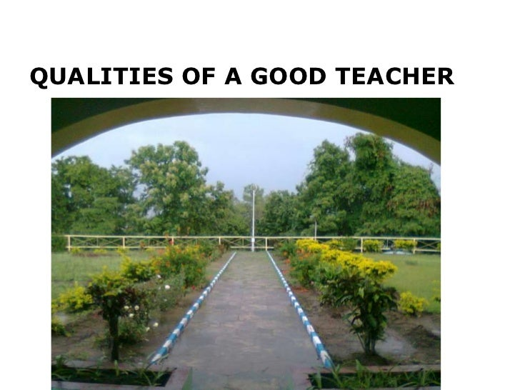 qualities of a teacher So, we put together a short list of qualities that a great teacher should have ( keep in mind that this is not all the qualities that are important to.