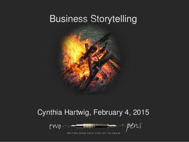 Business Storytelling Cynthia Hartwig, February 4, 2015