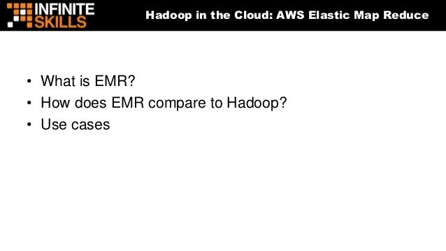 Hadoop in the Cloud: AWS Elastic Map Reduce • What is EMR? • How does EMR compare to Hadoop? • Use cases