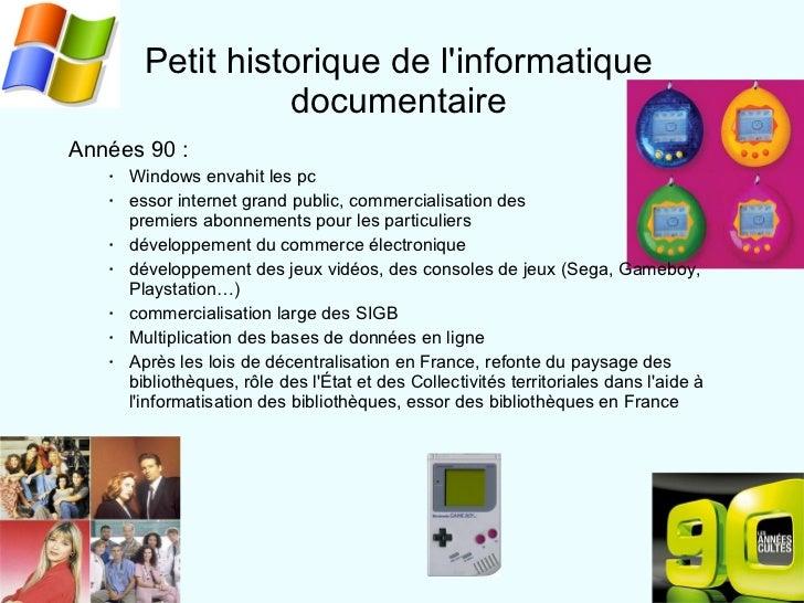 Petit historique de l'informatique documentaire <ul><ul><li>Années 90 :  </li></ul></ul><ul><ul><ul><li>Windows envahit le...