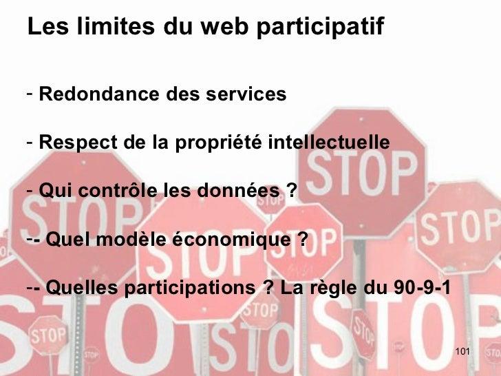 Les limites du web participatif <ul><li>Redondance des services </li></ul><ul><li>Respect de la propriété intellectuelle <...