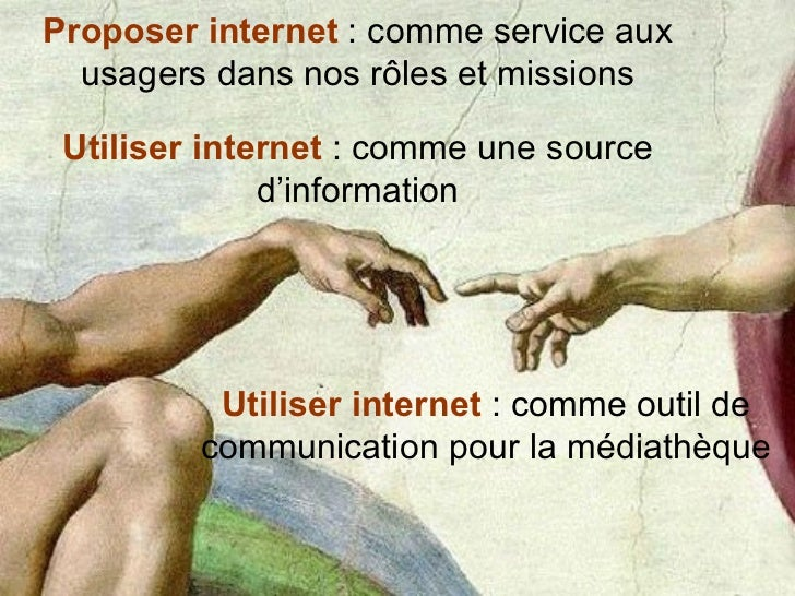 Proposer internet  : comme service aux usagers dans nos rôles et missions Utiliser internet  : comme une source d'informat...