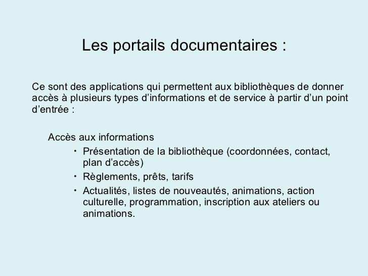 Les portails documentaires :  <ul><li>Ce sont des applications qui permettent aux bibliothèques de donner accès à plusie...