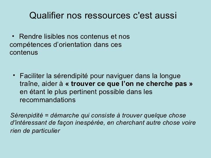 Qualifier nos ressources c'est aussi   <ul><ul><li>Rendre lisibles nos contenus et nos  </li></ul></ul><ul><li>compétenc...