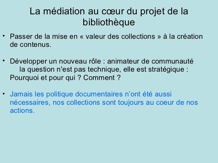 La médiation au cœur du projet de la bibliothèque <ul><ul><li>Passer de la mise en «valeur des collections» à la créatio...