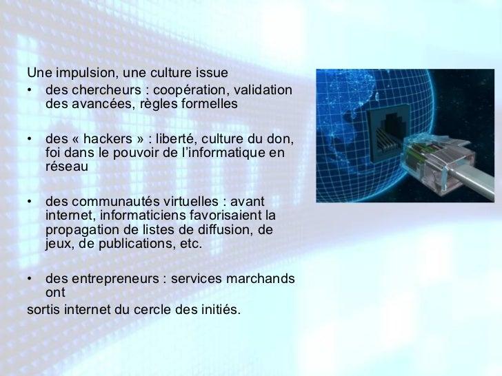 <ul><li>Une impulsion, une culture issue  </li></ul><ul><li>des chercheurs : coopération, validation des avancées, règles ...