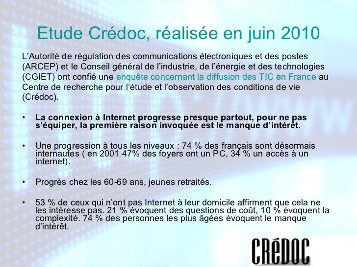 Etude Crédoc, réalisée en juin 2010 <ul><li>L'Autorité de régulation des communications électroniques et des postes </li><...