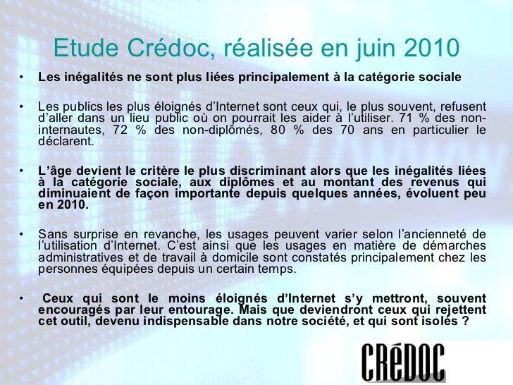 Etude Crédoc, réalisée en juin 2010 <ul><li>Les inégalités ne sont plus liées principalement à la catégorie sociale   </li...