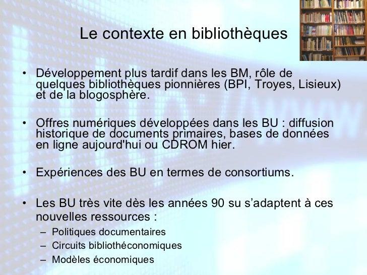 Le contexte en bibliothèques <ul><li>Développement plus tardif dans les BM, rôle de quelques bibliothèques pionnières (BPI...