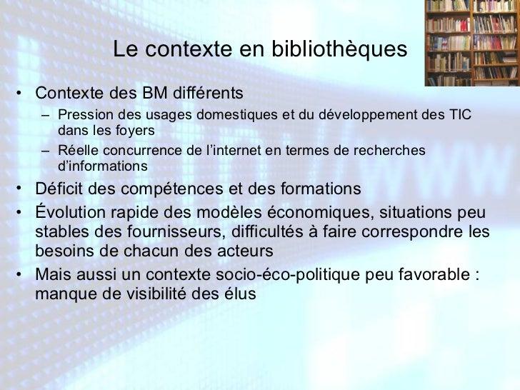 <ul><li>Contexte des BM différents  </li></ul><ul><ul><li>Pression des usages domestiques et du développement des TIC dans...