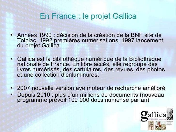 En France : le projet Gallica <ul><li>Années 1990 : décision de la création de la BNF site de Tolbiac, 1992 premières numé...