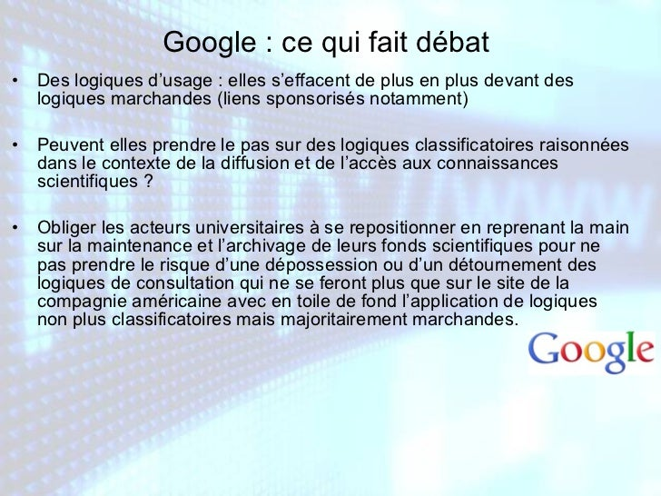 Google : ce qui fait débat <ul><li>Des logiques d'usage : elles s'effacent de plus en plus devant des logiques marchandes ...