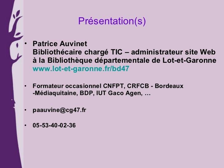 Présentation(s) <ul><li>Patrice Auvinet  Bibliothécaire chargé TIC – administrateur site Web à la Bibliothèque département...