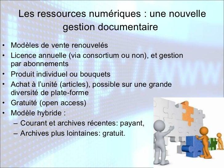 Les ressources numériques : une nouvelle gestion documentaire   <ul><li>Modèles de vente renouvelés </li></ul><ul><li>Lice...