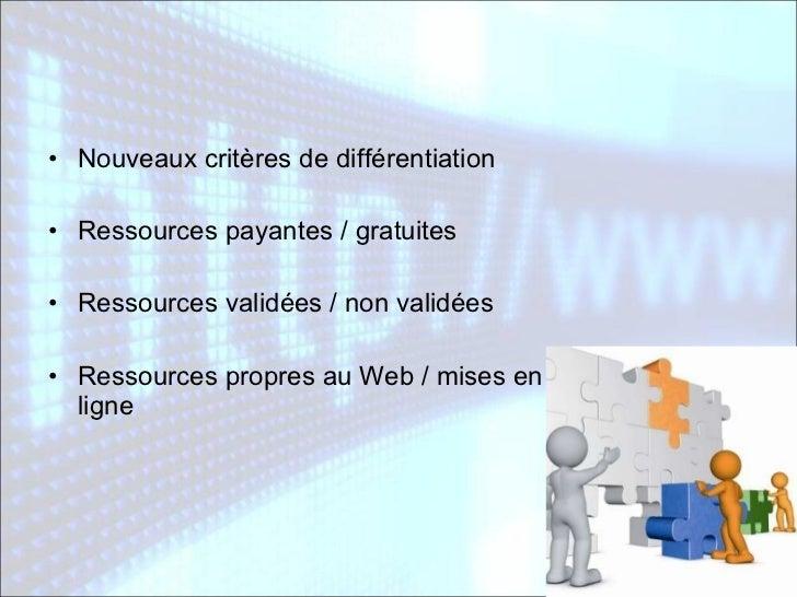 <ul><li>Nouveaux critères de différentiation </li></ul><ul><li>Ressources payantes / gratuites </li></ul><ul><li>Ressource...