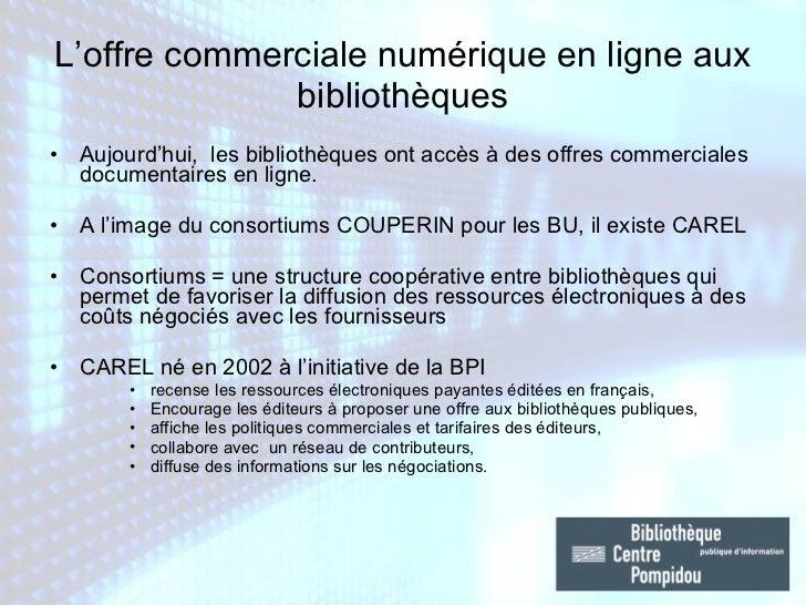 L'offre commerciale numérique en ligne aux bibliothèques <ul><li>Aujourd'hui,  les bibliothèques ont accès à des offres co...