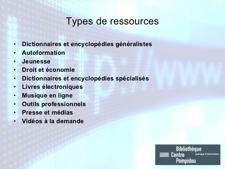 Types de ressources <ul><li>Dictionnaires et encyclopédies généralistes </li></ul><ul><li>Autoformation </li></ul><ul><li>...