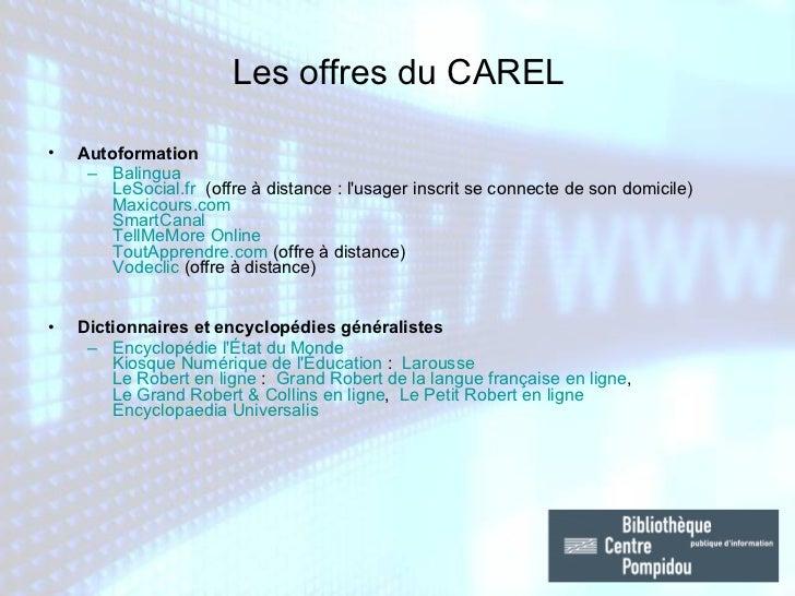 Les offres du CAREL <ul><li>Autoformation </li></ul><ul><ul><li>Balingua   LeSocial.fr  (offre à distance: l'usager insc...