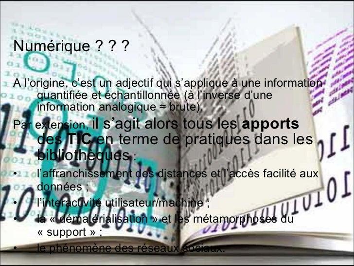 <ul><li>Numérique ? ? ?  </li></ul><ul><li>A l'origine, c'est un adjectif qui s'applique à une information quantifiée et é...
