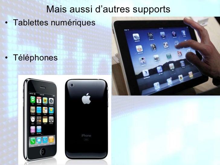 Mais aussi d'autres supports   <ul><li>Tablettes numériques </li></ul><ul><li>Téléphones </li></ul>