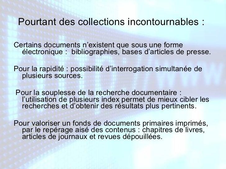 Pourtant des collections incontournables :   <ul><li>Certains documents n'existent que sous une forme électronique :  bibl...