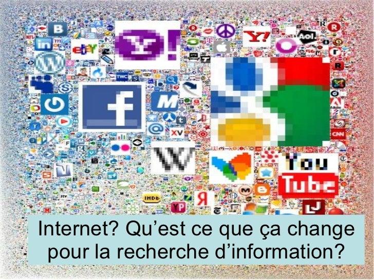 Internet? Qu'est ce que ça change pour la recherche d'information?