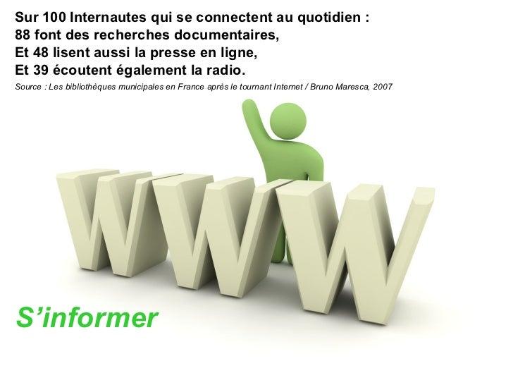 <ul><li>Sur 100 Internautes qui se connectent au quotidien : </li></ul><ul><li>88 font des recherches documentaires,  </li...