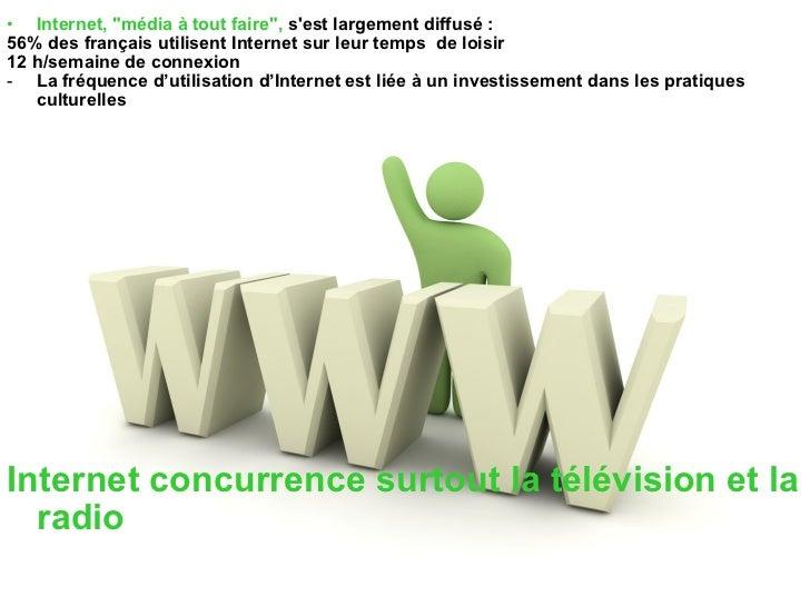 <ul><li>Internet, &quot;média à tout faire&quot;,  s'est largement diffusé :  </li></ul><ul><li>56% des français utilisent...
