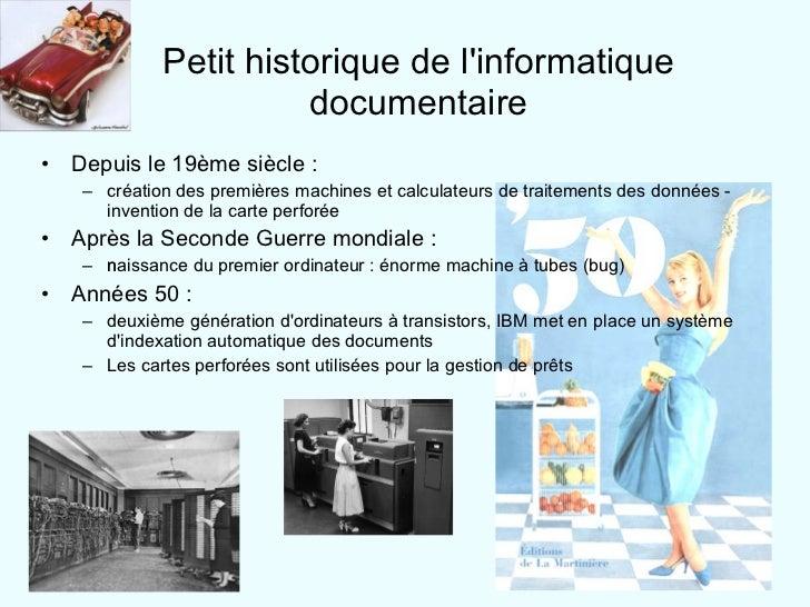 Petit historique de l'informatique documentaire <ul><li>Depuis le 19ème siècle :  </li></ul><ul><ul><li>création des premi...